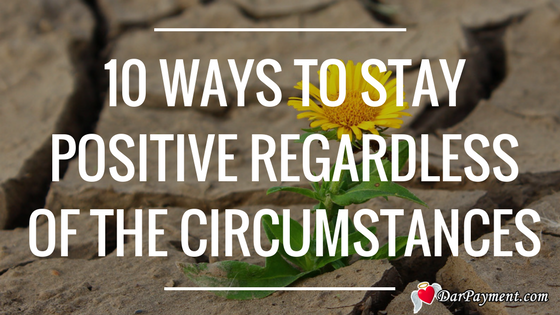 10 ways to stay positive regardless of the circumstances