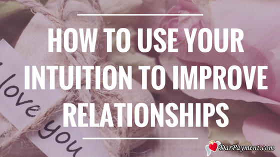how to use intuition to improve relationships