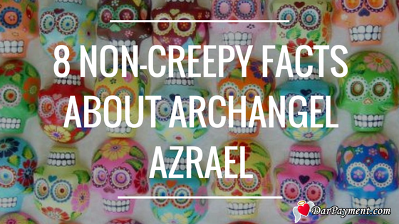 8 Non-Creepy Facts About Archangel Azrael