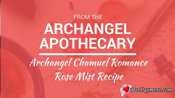 archangel chamuel romance rose mist recipe